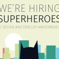 We're hiring superheros!